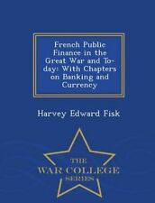 French Public Finance in the Great War and To-Day : With Chapters on Banking...