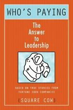 Who's Paying? the Answer to Leadership by Square Cow (2014, Paperback)