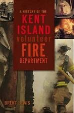 A History Of The Kent Island Volunteer Fire Department (md): By Brent Lewis
