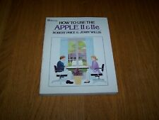 HOW TO USE THE APPLE II & IIE BOOK BY PRICE & WILLIS  DILITHIUM PRESS 1984