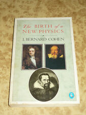 The Birth of a New Physics by I. Bernard Cohen Newton Galileo Copernicus Kepler