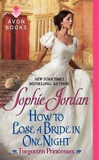 Forgotten Princesses: How to Lose a Bride in One Night 3 by Sophie Jordan...