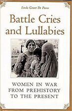 Battle Cries and Lullabies: Women in War from Prehistory to the Present -Hardcov