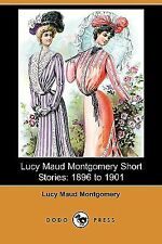 Lucy Maud Montgomery Short Stories : 1896 to 1901 by L. M. Montgomery (2008,...