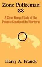 Zone Policeman 88 : A Close Range Study of the Panama Canal and Its Workers...