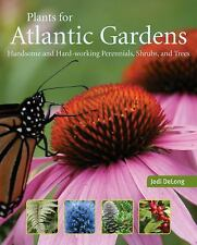 Plants for Atlantic Gardens: Handsome and Hard-working Perennials, Shurbs and