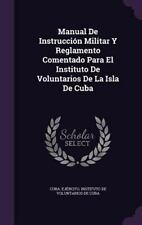 Manual de Instruccion Militar y Reglamento Comentado Para El Instituto de Volunt