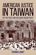 NEW - American Justice in Taiwan: The 1957 Riots and Cold War Foreign Policy