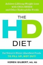 The HD Diet : Achieve Lifelong Weight Loss with Chia Seeds and Other Hydrophilic
