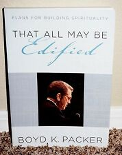 THAT ALL MAY BE EDIFIED BUILD SPIRITUALITY by Boyd K. Packer 2006 LDS MORMON PB