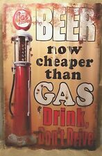 Metal Sign LG Beer Cheaper than Gas Pump Drink Don't Drive Humor Mancave Bar New