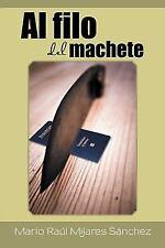 Al Filo Del Machete by Mario Raúl Mijares Sánchez (2015, Hardcover)