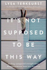 It's Not Supposed to Be This Way: Finding Unexpected Strength, Lysa TerKeurst