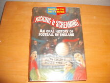 KICKING AND SCREAMING An Oral History Of FOOTBALL In ENGLAND HB 1995 Photographs