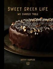 Sweet Greek Life: My Shared Table by Kathy Tsaples (Hardback, 2016)