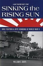 Sinking the Rising Sun: Dog Fighting & Dive Bombing in World War II: A Navy Figh