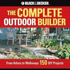 The Black & Decker Complete Outdoor Builder: From Arbors to Walkways: 150 DIY Pr