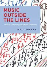 Music Outside the Lines : Ideas for Composing in K-12 Music Classrooms by...