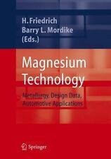 Magnesium Technology : Metallurgy, Design Data, Applications (2005, Hardcover)
