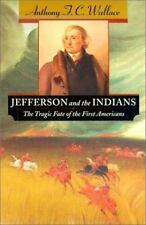 Jefferson and the Indians: The Tragic Fate of the First Americans Wallace, Antho