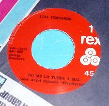 """Luis Fernando - No Me Lo Tomes a Mal & Ultima Copa / 2 Rex 7"""" 45"""