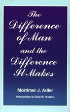 The Difference of Man and the Difference It Makes by Mortimer J. Adler (1993,...