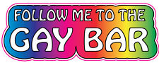 Follow me to the Gay Bar PRANK YOUR MATES Funny Sticker Car Decal Bumper iPad