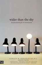 Wider Than the Sky : The Phenomenal Gift of Consciousness
