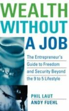 Wealth Without a Job : The Entrepreneur's Guide to Freedom and Security Beyond …