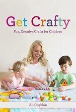 Get Crafty : Fun, Creative Crafts for Children by Ali Coghlan (2016, Paperback)