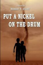 Put a Nickel on the Drum by Robert Story (2014, Paperback)