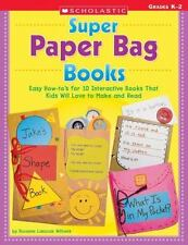Super Paper Bag Books : Easy How-To's for 10 Interactive Books That Kids Will...