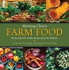 Morning Glory's Farm Food : Stories from the Fields, Recipes from the Kitchen