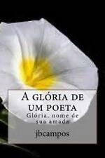 A Glória de Um Poeta : Glória, Nome de Sua Amada by jbcampos campos (2016,...