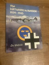 The Luftwaffe In Sweden 1939-1945 By Bo Widfeldt.   P