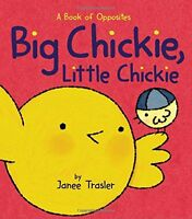 Big Chickie, Little Chickie: A Book of Opposites (Chickies) by Janee Trasler
