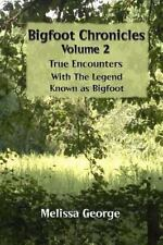 Bigfoot Chronicles Volume 2, True Encounters with the Legend Known As Bigfoot.