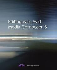 Editing with Avid Media Composer 5 : Avid Official Curriculum by Inc. Staff...