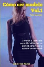 Como Ser Modelo, Vol. 1 : Aprende a Usar Sitios Como Model Mayhem o Litmind...