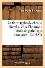 La Fievre Typhoide Chez le Cheval et Chez L'Homme : Etude de Pathologie...