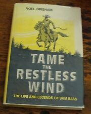 Tame the Restless Wind LIFE & LEGENDS OF SAM BASS Grisham 1968 FREE US SHIPPING