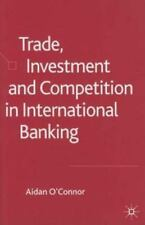 Trade, Investment and Competition in International Banking by Aidan O'Connor...