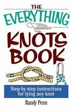 The Everything Knots Book: Step-By-Step Instructions for Tying Any Knot (Everyth
