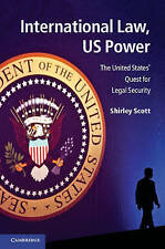 International Law, US Power: The United States' Quest for Legal Security, Scott,