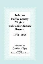 NEW Index to Fairfax County, Virginia, Wills & Fiduciary Records, 1742-1855