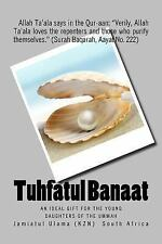 Tuhfatul Banaat : An Ideal Gift for the Young Daughters of the Ummah by...