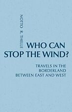 Who Can Stop the Wind?: Travels in the Borderla, Thelle, O.,,