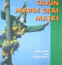 Cajun Mardi Gras Masks by Carl Lindahl and Carolyn Ware (2011, Paperback)