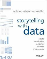 Storytelling with Data: A Data Visualization Guide for Business Professionals (P