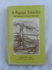 James McCarthy.A Papago Traveler. Signed 1st Edition Hardback in Dustjacket.1985